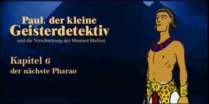 Kapitel 6 | Der nächste Pharao